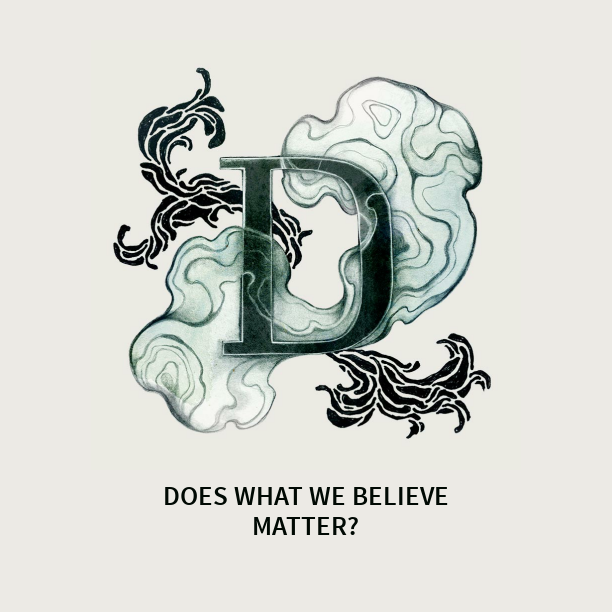 DOES WHAT WE BELIEVE MATTER?