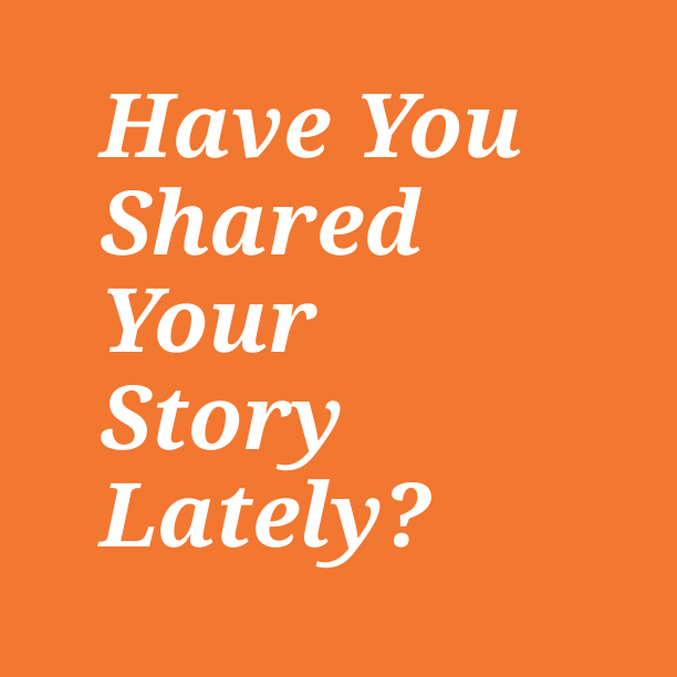 Have you shared your story lately?
