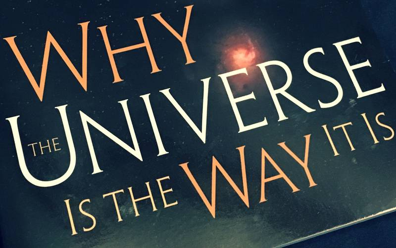 Book Commentary On Why The Universe Is The Way It Is