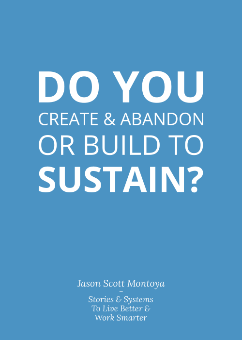 Graphic - Do You Create & Abandon or Build To Sustain?