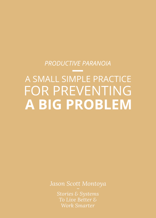 Graphic: A Small Simple Practice (Productive Paranoia) For Preventing a Big Problem