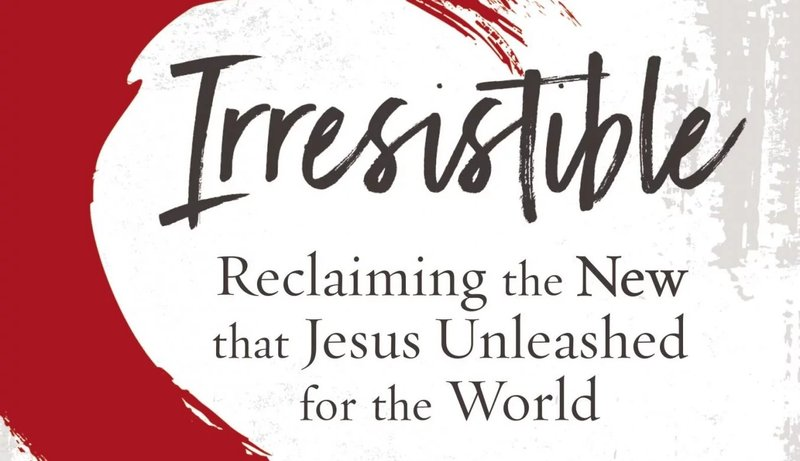 Irresistible Book Commentary: Reclaiming The New That Jesus Unleashed For The World by Andy Stanley