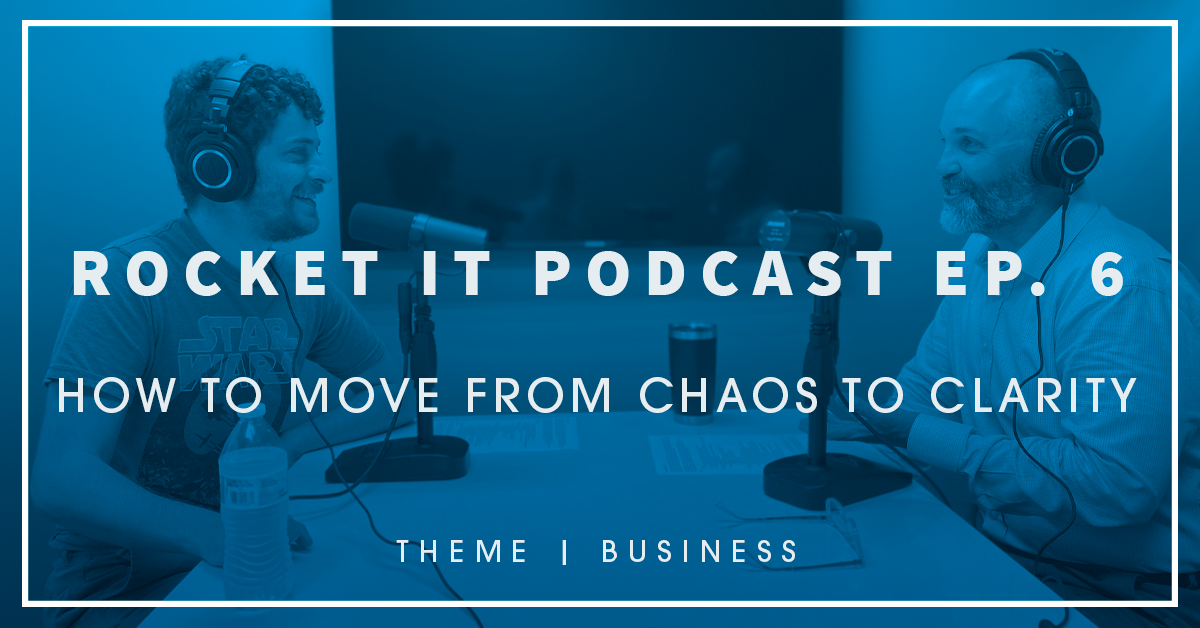 Rocket IT Podcast Interview: How to Move from Chaos to Clarity For Your Small Business