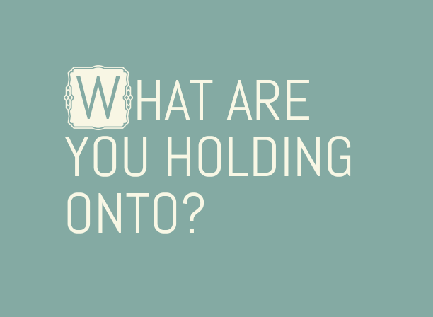 What are you holding onto?