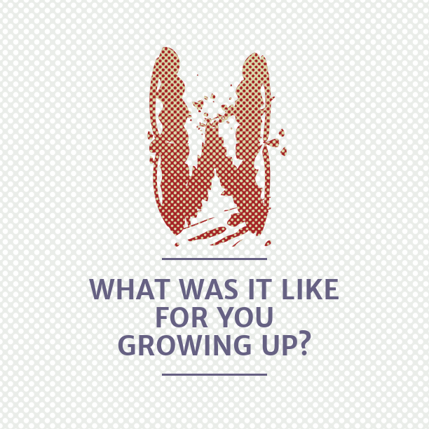What was it like for you growing up?