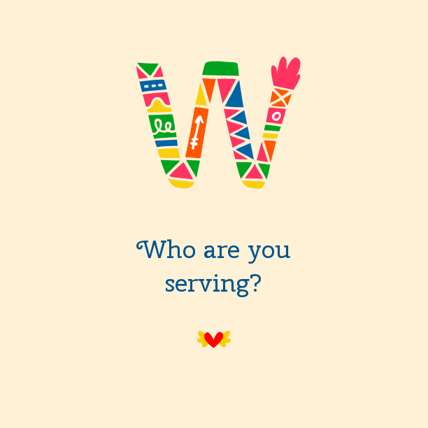 Who Are You Serving?
